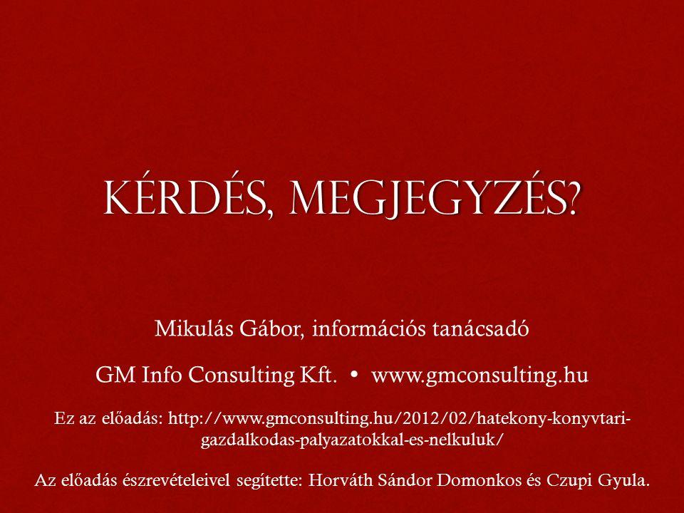 Kérdés, megjegyzés. Mikulás Gábor, információs tanácsadó GM Info Consulting Kft.