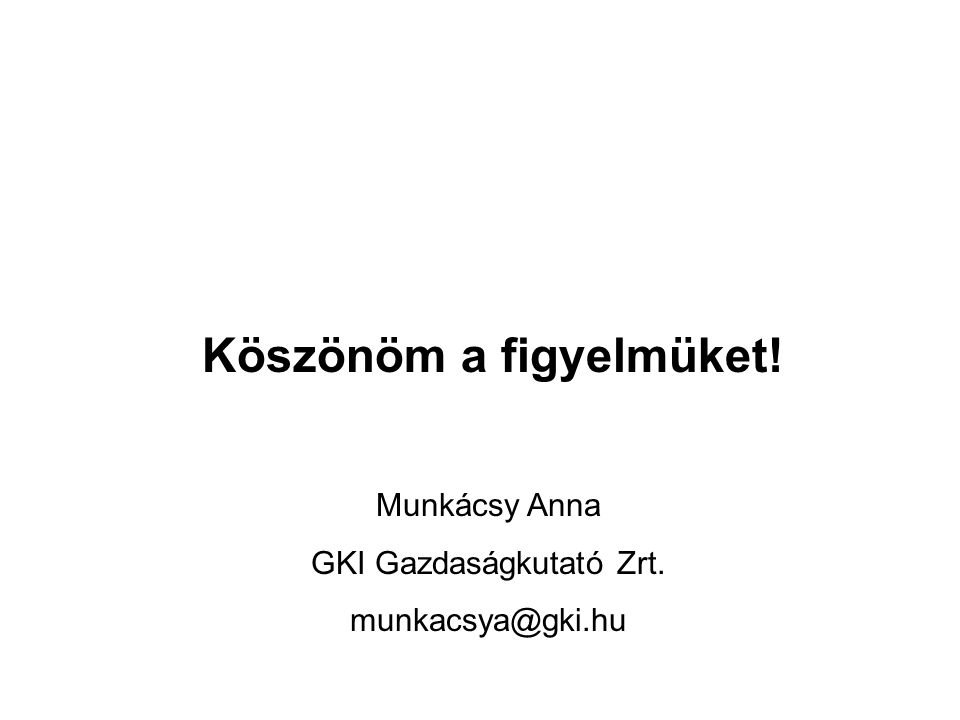 Köszönöm a figyelmüket! Munkácsy Anna GKI Gazdaságkutató Zrt. munkacsya@gki.hu