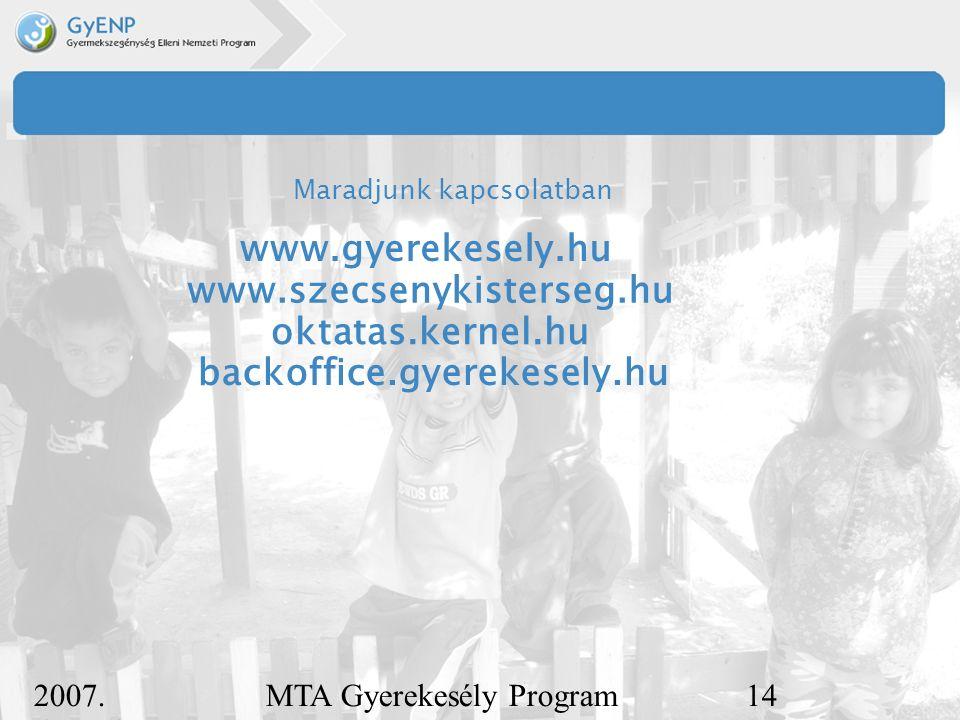 2007. december 5. MTA Gyerekesély Program14 Maradjunk kapcsolatban www.gyerekesely.hu www.szecsenykisterseg.hu backoffice.gyerekesely.hu oktatas.kerne