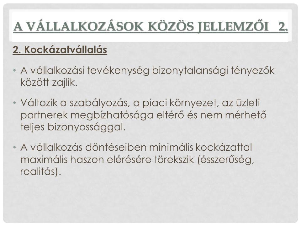 A VÁLLALKOZÁSOK KÖZÖS JELLEMZŐI 2. 2.
