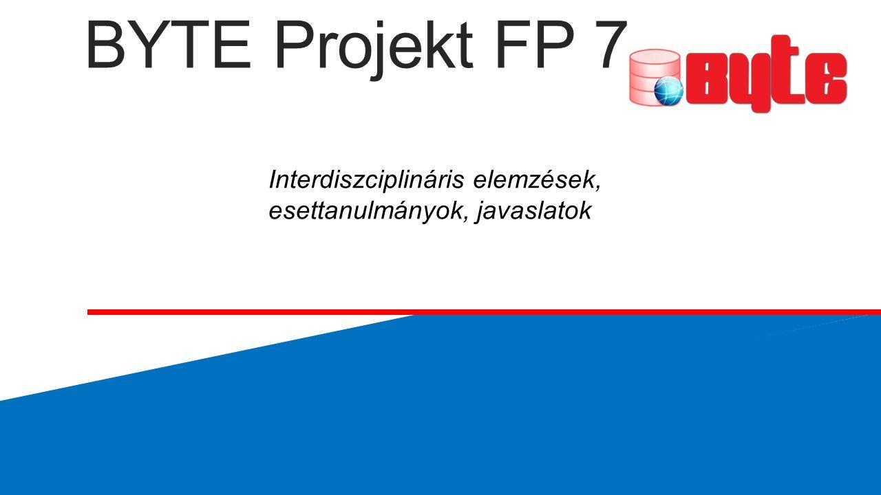 BYTE Projekt FP 7 Interdiszciplináris elemzések, esettanulmányok, javaslatok