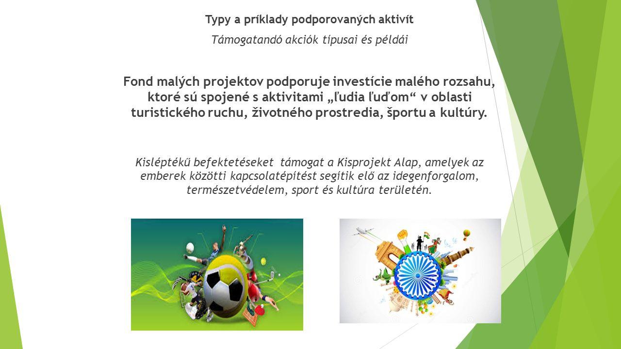 Typy a príklady podporovaných aktivít Támogatandó akciók típusai és példái Fond malých projektov podporuje investície malého rozsahu, ktoré sú spojené