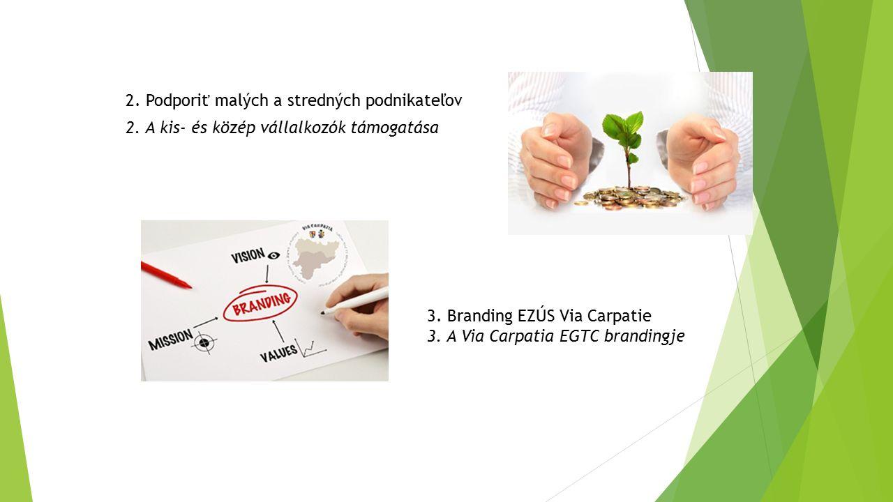 3. Branding EZÚS Via Carpatie 3. A Via Carpatia EGTC brandingje 2. A kis- és közép vállalkozók támogatása 2. Podporiť malých a stredných podnikateľov