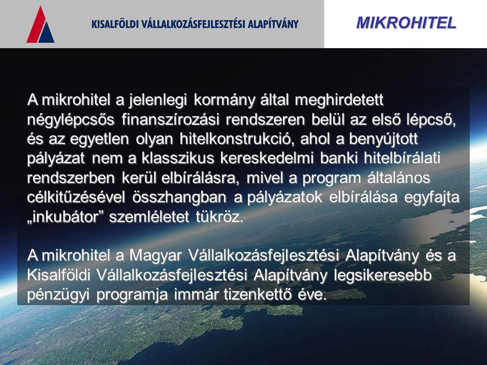 MIKROHITEL A mikrohitel a jelenlegi kormány által meghirdetett négylépcsős finanszírozási rendszeren belül az első lépcső, és az egyetlen olyan hitelk