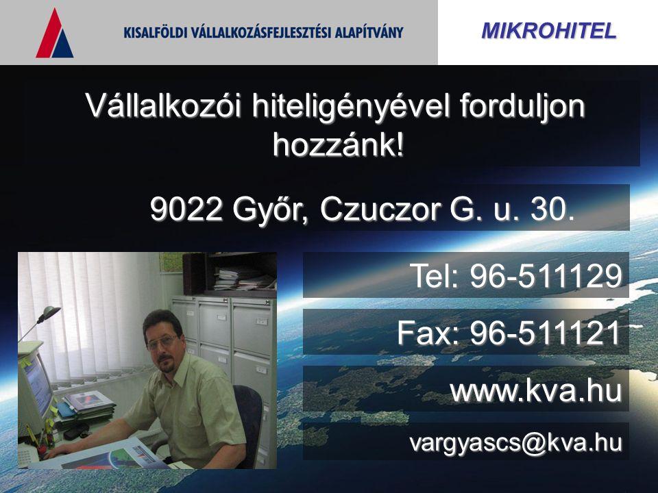 MIKROHITEL Vállalkozói hiteligényével forduljon hozzánk! 9022 Győr, Czuczor G. u. 30. Tel: 96-511129 Fax: 96-511121 vargyascs@kva.hu www.kva.hu