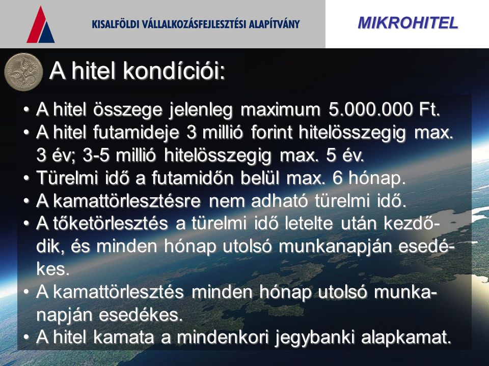 MIKROHITEL A hitel összege jelenleg maximum 5.000.000 Ft.A hitel összege jelenleg maximum 5.000.000 Ft. A hitel futamideje 3 millió forint hitelösszeg