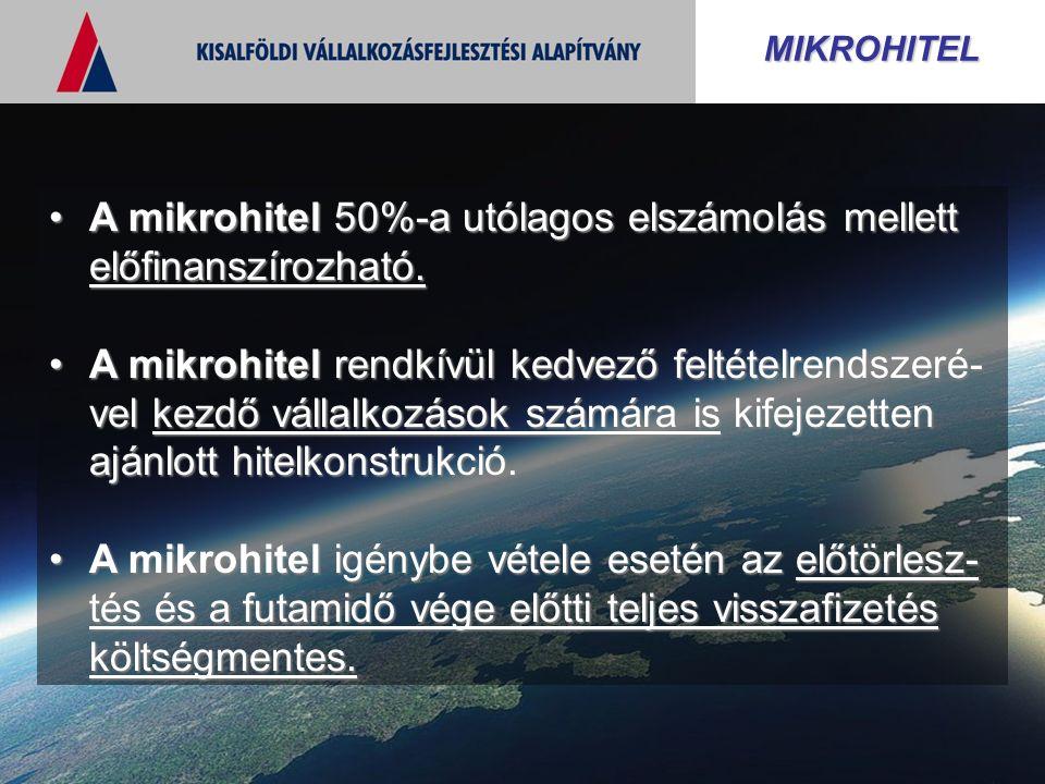 MIKROHITEL A mikrohitel 50%-a utólagos elszámolás mellett előfinanszírozható.A mikrohitel 50%-a utólagos elszámolás mellett előfinanszírozható.