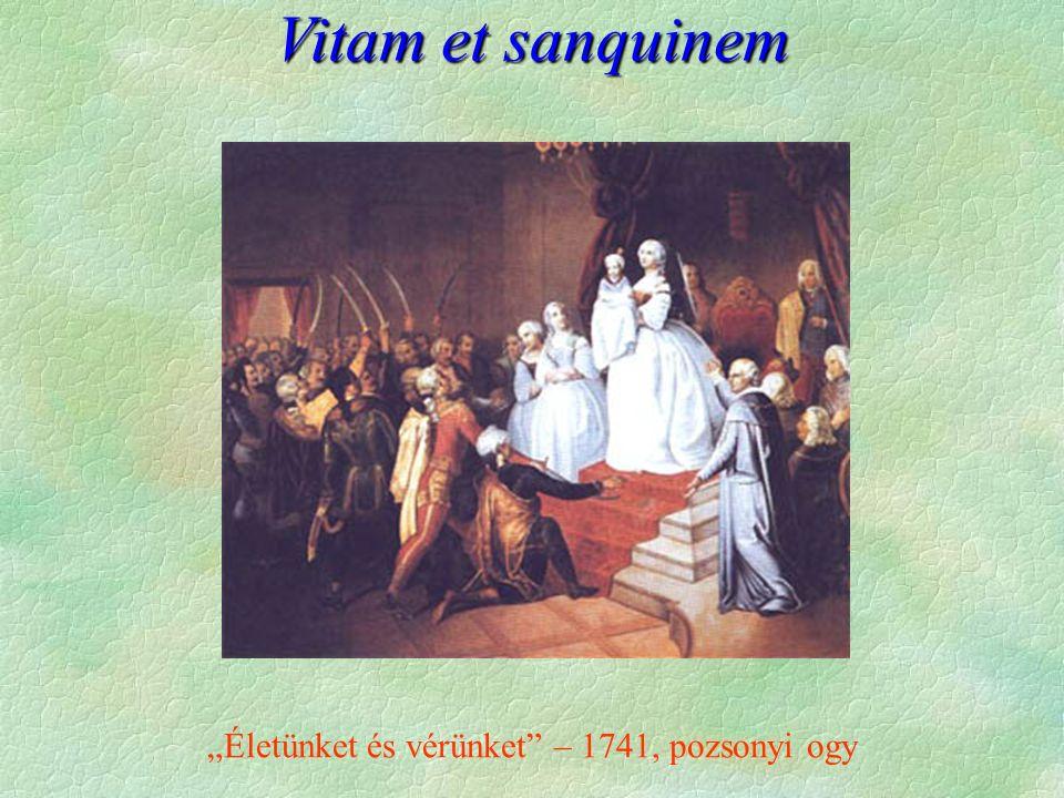 """Életünket és vérünket. 1740 III. Károly †  Mária Terézia  A """"pragmatica sanctio révén  II."""