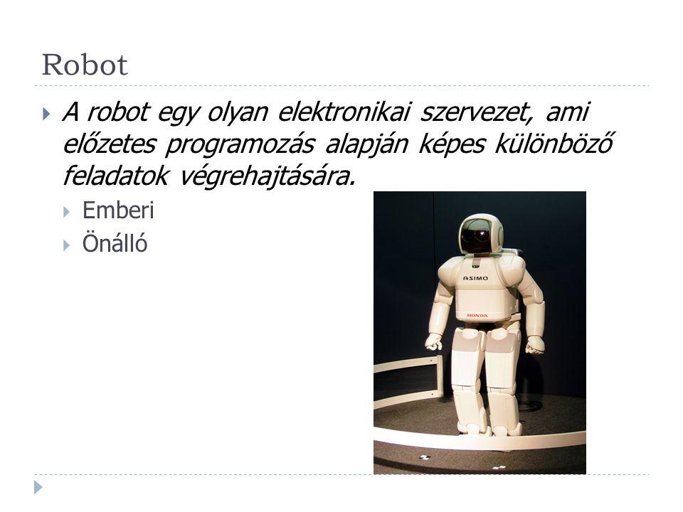 Robot  A robot egy olyan elektronikai szervezet, ami előzetes programozás alapján képes különböző feladatok végrehajtására.