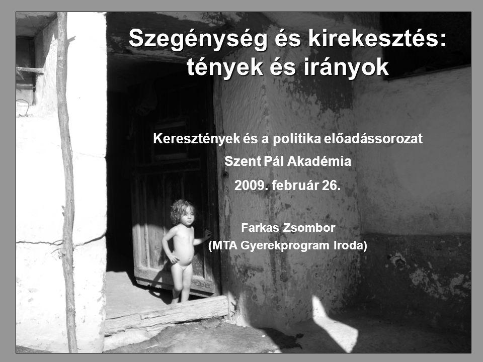 Szegénység és kirekesztés: tények és irányok Keresztények és a politika előadássorozat Szent Pál Akadémia 2009.