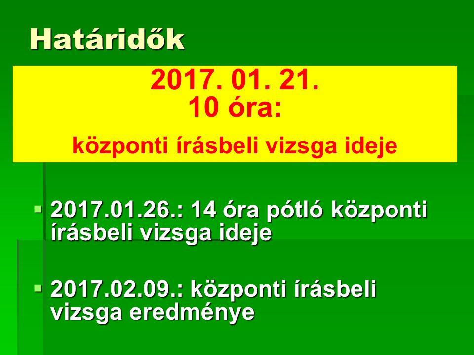 Határidők  2017.01.26.: 14 óra pótló központi írásbeli vizsga ideje  2017.02.09.: központi írásbeli vizsga eredménye 2017.