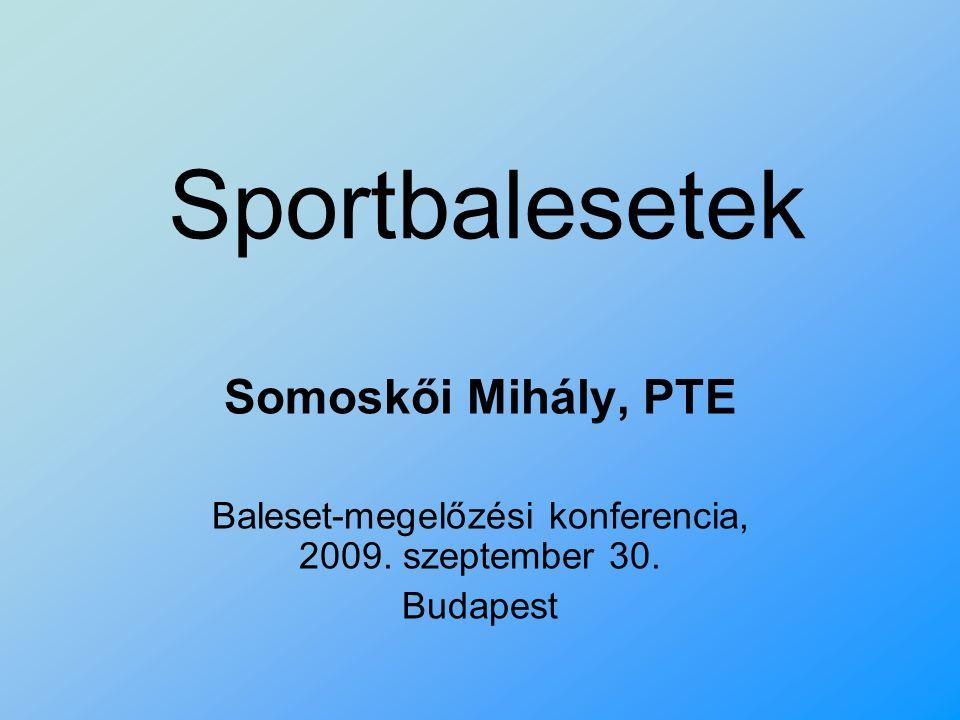 Sportbalesetek Somoskői Mihály, PTE Baleset-megelőzési konferencia, 2009. szeptember 30. Budapest
