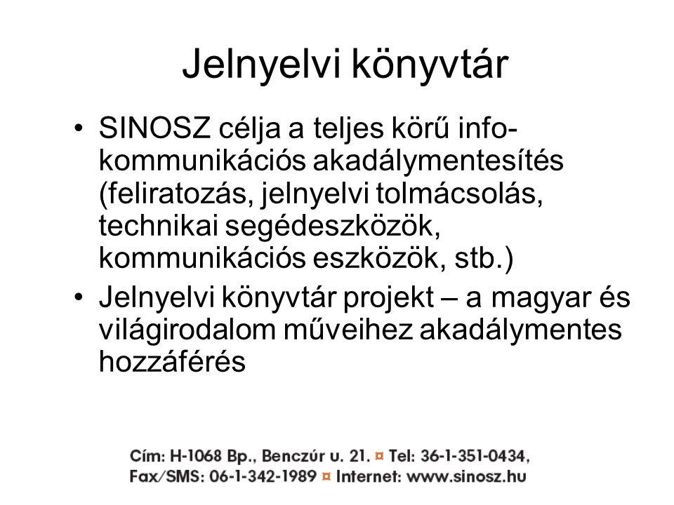 Jelnyelvi könyvtár SINOSZ célja a teljes körű info- kommunikációs akadálymentesítés (feliratozás, jelnyelvi tolmácsolás, technikai segédeszközök, kommunikációs eszközök, stb.) Jelnyelvi könyvtár projekt – a magyar és világirodalom műveihez akadálymentes hozzáférés