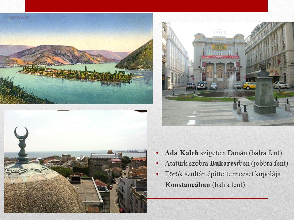 Ada Kaleh szigete a Dunán (balra fent) Atatürk szobra Bukarestben (jobbra fent) Török szultán építtette mecset kupolája Konstancában (balra lent)
