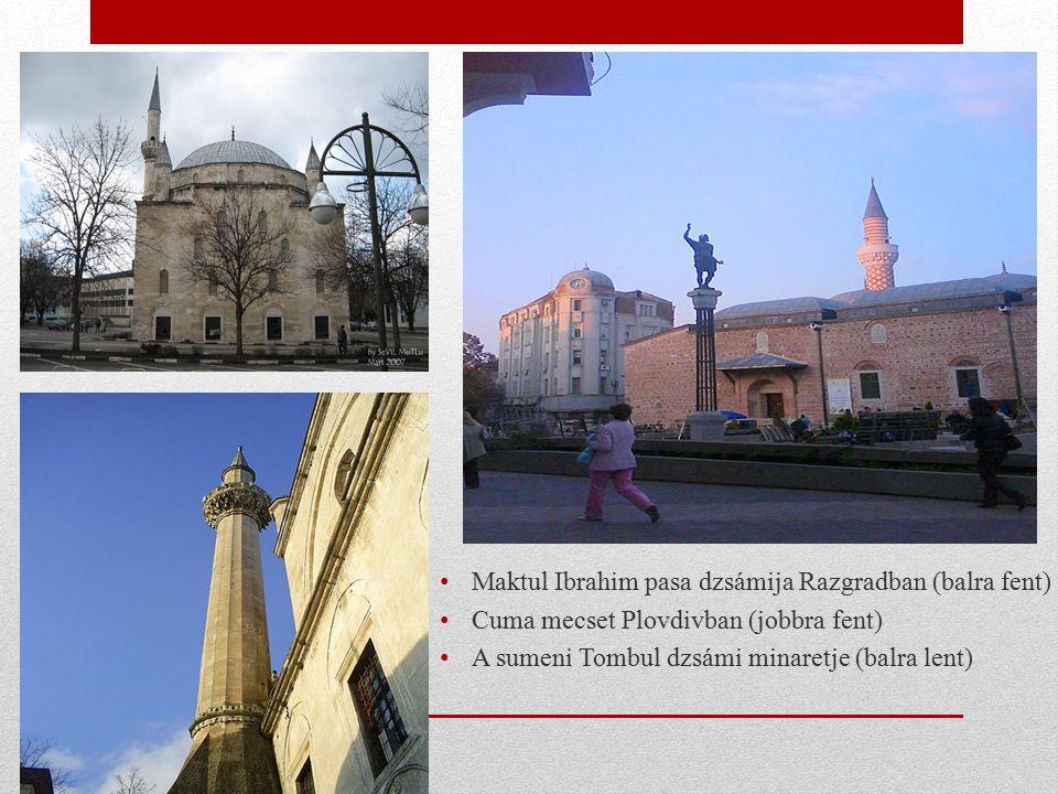 Maktul Ibrahim pasa dzsámija Razgradban (balra fent) Cuma mecset Plovdivban (jobbra fent) A sumeni Tombul dzsámi minaretje (balra lent)