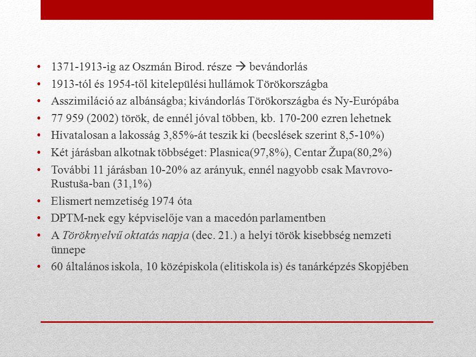 1371-1913-ig az Oszmán Birod. része  bevándorlás 1913-tól és 1954-től kitelepülési hullámok Törökországba Asszimiláció az albánságba; kivándorlás Tör