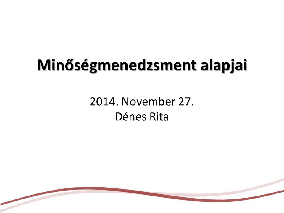 Minőségmenedzsment alapjai Minőségmenedzsment alapjai 2014. November 27. Dénes Rita