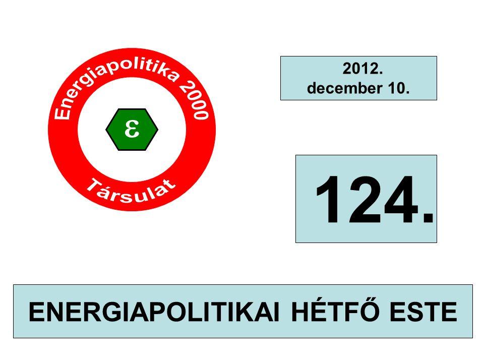 124. ENERGIAPOLITIKAI HÉTFŐ ESTE 2012. december 10. 