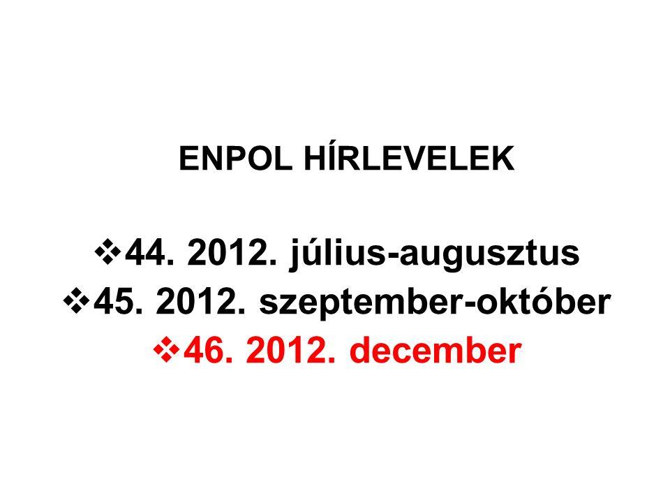 ENPOL HÍRLEVELEK  44. 2012. július-augusztus  45. 2012. szeptember-október  46. 2012. december