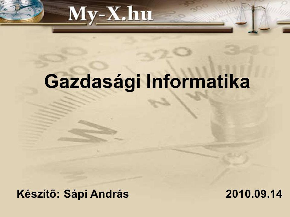Gazdasági Informatika 2010.09.14Készítő: Sápi András