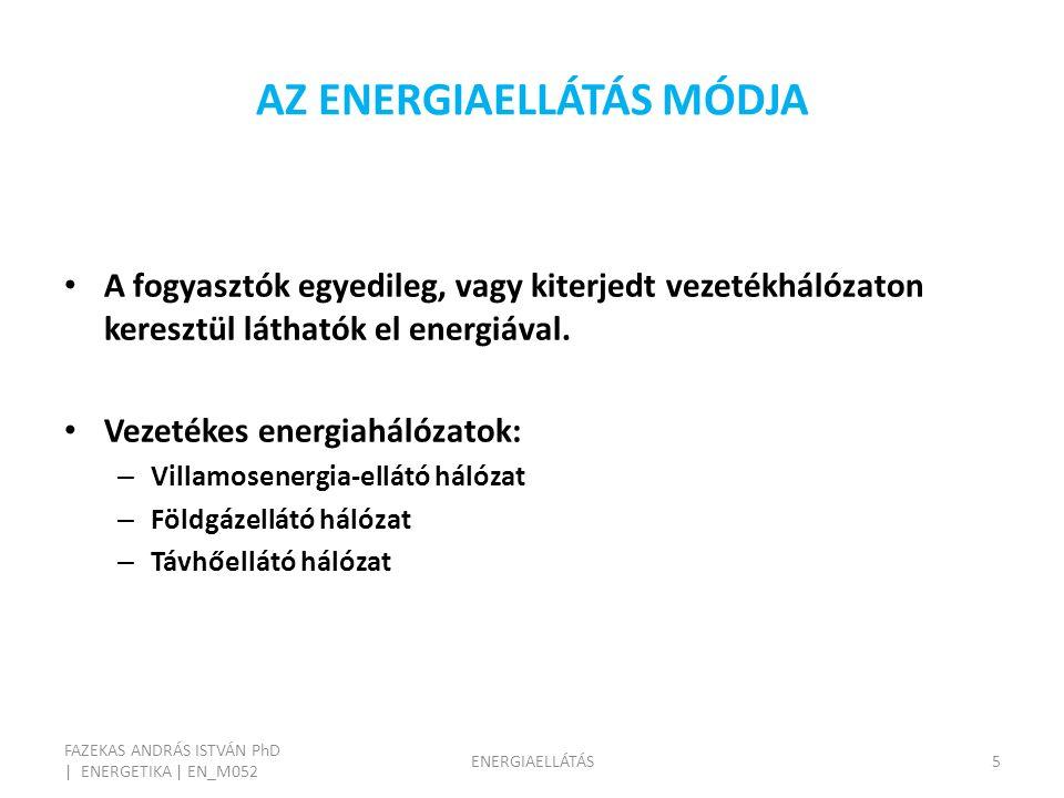 AZ ENERGIAELLÁTÁS MÓDJA FAZEKAS ANDRÁS ISTVÁN PhD | ENERGETIKA | EN_M052 ENERGIAELLÁTÁS5 A fogyasztók egyedileg, vagy kiterjedt vezetékhálózaton keresztül láthatók el energiával.