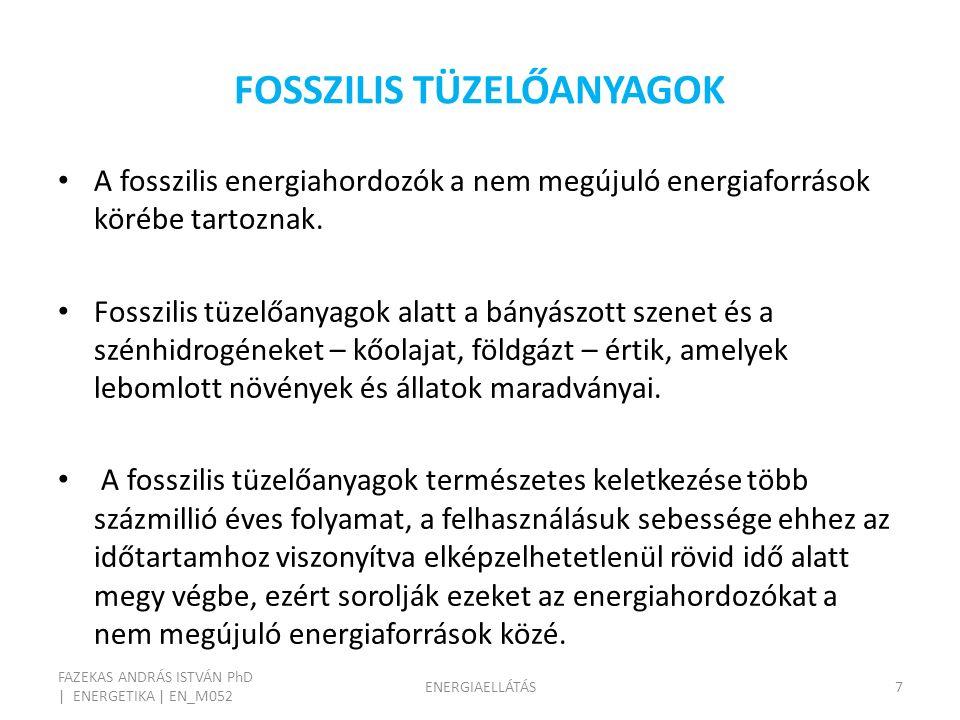 FOSSZILIS TÜZELŐANYAGOK FAZEKAS ANDRÁS ISTVÁN PhD | ENERGETIKA | EN_M052 ENERGIAELLÁTÁS7 A fosszilis energiahordozók a nem megújuló energiaforrások körébe tartoznak.