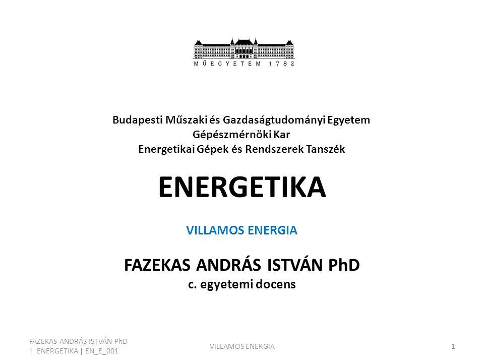 Budapesti Műszaki és Gazdaságtudományi Egyetem Gépészmérnöki Kar Energetikai Gépek és Rendszerek Tanszék ENERGETIKA VILLAMOS ENERGIA FAZEKAS ANDRÁS IS