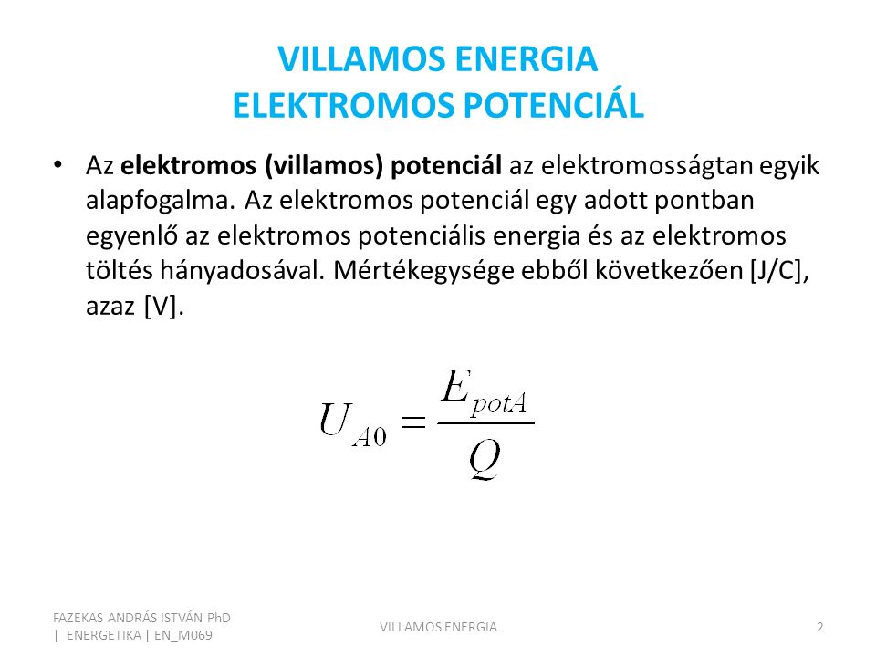VILLAMOS ENERGIA ELEKTROMOS POTENCIÁL FAZEKAS ANDRÁS ISTVÁN PhD | ENERGETIKA | EN_M069 VILLAMOS ENERGIA2 Az elektromos (villamos) potenciál az elektro