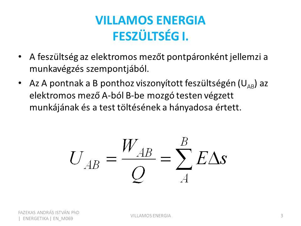 VILLAMOS ENERGIA FESZÜLTSÉG I. FAZEKAS ANDRÁS ISTVÁN PhD | ENERGETIKA | EN_M069 VILLAMOS ENERGIA3 A feszültség az elektromos mezőt pontpáronként jelle