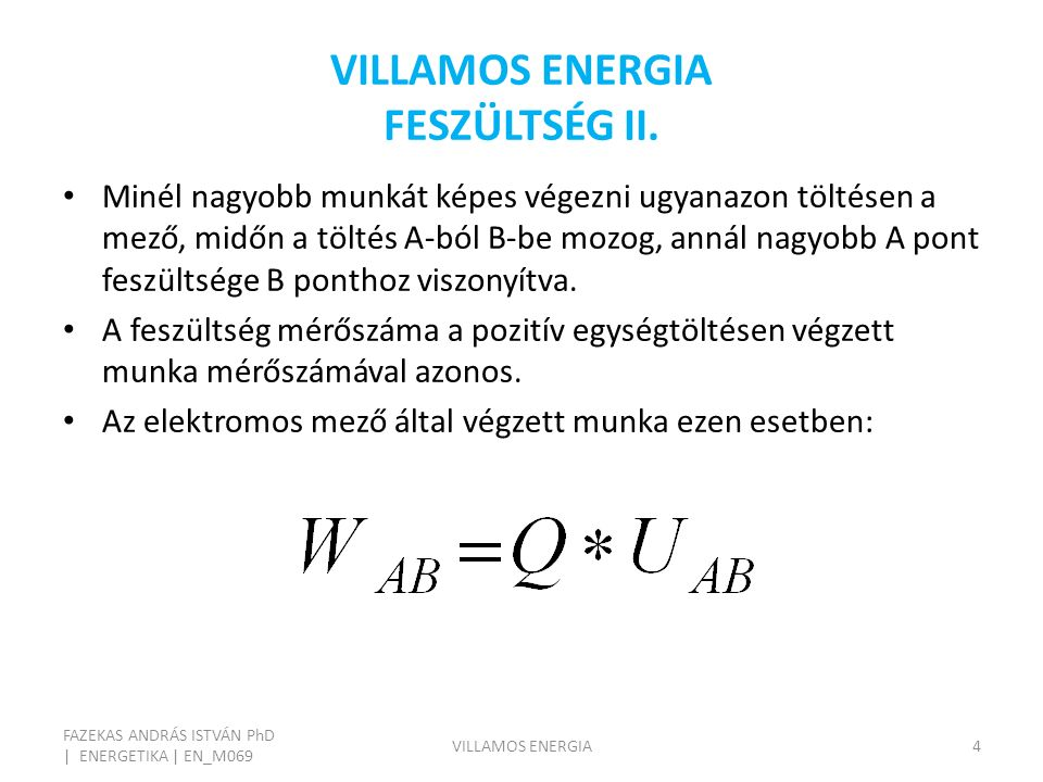 VILLAMOS ENERGIA FESZÜLTSÉG II. FAZEKAS ANDRÁS ISTVÁN PhD | ENERGETIKA | EN_M069 VILLAMOS ENERGIA4 Minél nagyobb munkát képes végezni ugyanazon töltés