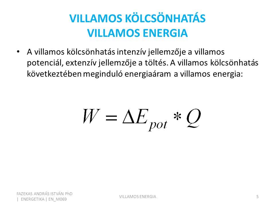 VILLAMOS KÖLCSÖNHATÁS VILLAMOS ENERGIA FAZEKAS ANDRÁS ISTVÁN PhD | ENERGETIKA | EN_M069 VILLAMOS ENERGIA5 A villamos kölcsönhatás intenzív jellemzője