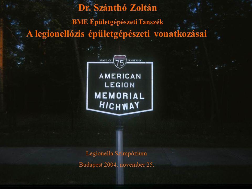 Dr. Szánthó Zoltán BME Épületgépészeti Tanszék A legionellózis épületgépészeti vonatkozásai Legionella Szimpózium Budapest 2004. november 25.