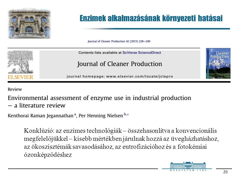 26 Konklúzió: az enzimes technológiák – összehasonlítva a konvencionális megfelelőjükkel – kisebb mértékben járulnak hozzá az üvegházhatáshoz, az ökoszisztémák savasodásához, az eutrofizációhoz és a fotokémiai ózonképződéshez Enzimek alkalmazásának környezeti hatásai