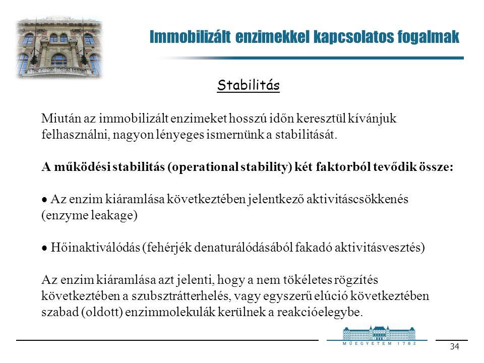 34 Stabilitás Miután az immobilizált enzimeket hosszú időn keresztül kívánjuk felhasználni, nagyon lényeges ismernünk a stabilitását.
