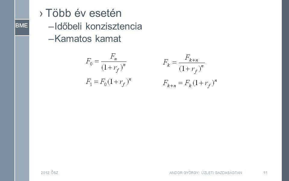BME ›Több év esetén –Időbeli konzisztencia –Kamatos kamat 2012.