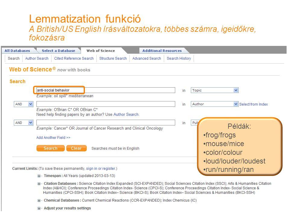 Lemmatization funkció A British/US English írásváltozatokra, többes számra, igeidőkre, fokozásra Példák: frog/frogs mouse/mice color/colour loud/louder/loudest run/running/ran