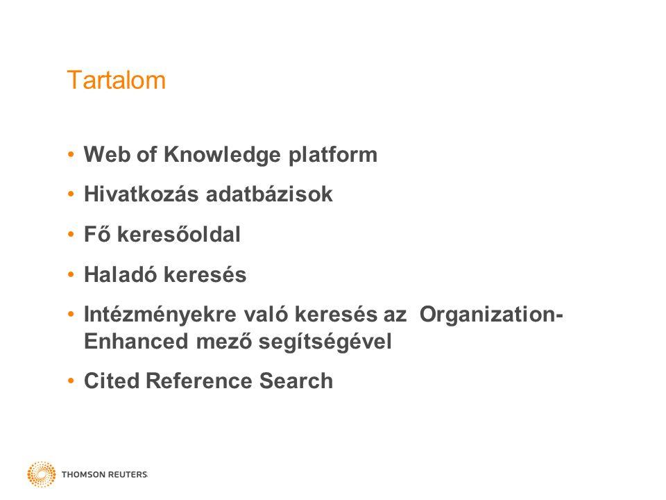 Tartalom Web of Knowledge platform Hivatkozás adatbázisok Fő keresőoldal Haladó keresés Intézményekre való keresés az Organization- Enhanced mező segítségével Cited Reference Search