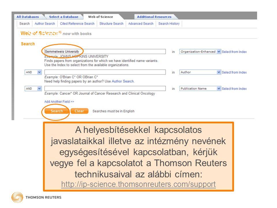 Search A helyesbítésekkel kapcsolatos javaslataikkal illetve az intézmény nevének egységesítésével kapcsolatban, kérjük vegye fel a kapcsolatot a Thomson Reuters technikusaival az alábbi címen: http://ip-science.thomsonreuters.com/support