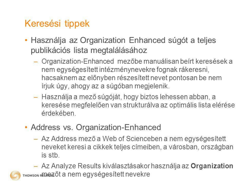 Keresési tippek Használja az Organization Enhanced súgót a teljes publikációs lista megtalálásához –Organization-Enhanced mezőbe manuálisan beírt keresések a nem egységesített intézménynevekre fognak rákeresni, hacsaknem az előnyben részesített nevet pontosan be nem írjuk úgy, ahogy az a súgóban megjelenik.