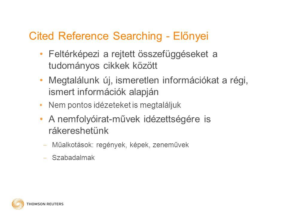 Cited Reference Searching - Előnyei Feltérképezi a rejtett összefüggéseket a tudományos cikkek között Megtalálunk új, ismeretlen információkat a régi,
