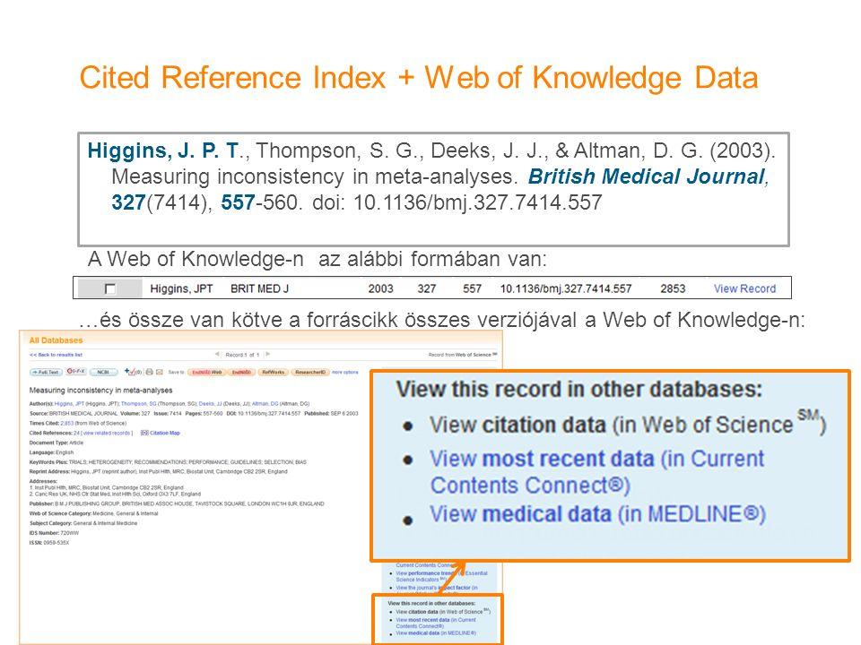 Cited Reference Index + Web of Knowledge Data A Web of Knowledge-n az alábbi formában van: …és össze van kötve a forráscikk összes verziójával a Web of Knowledge-n: Higgins, J.