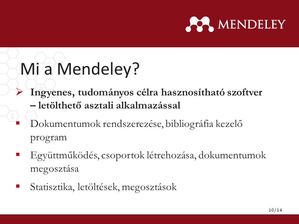Mi a Mendeley?  Ingyenes, tudományos célra hasznosítható szoftver – letölthető asztali alkalmazással  Dokumentumok rendszerezése, bibliográfia kezel