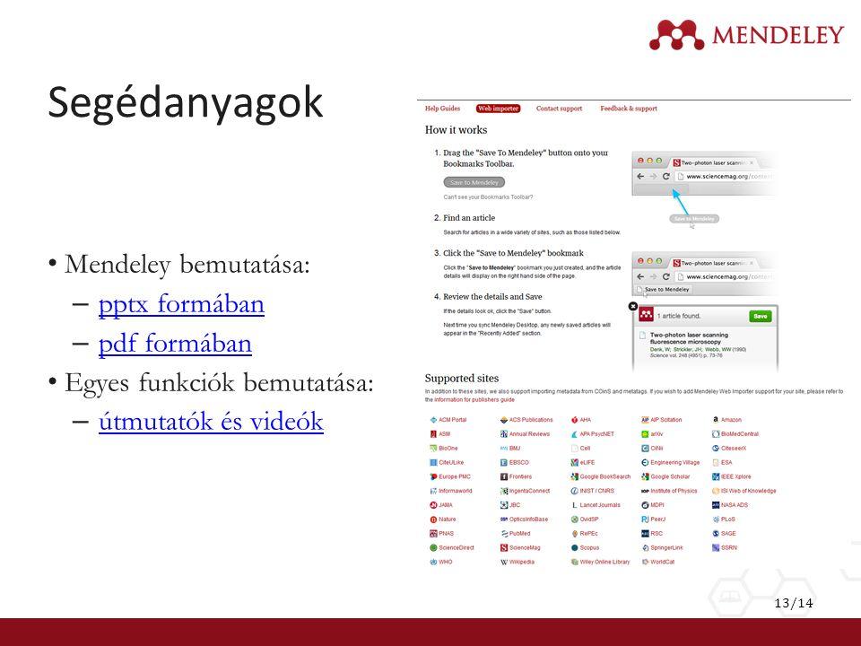 Segédanyagok Mendeley bemutatása: – pptx formában pptx formában – pdf formában pdf formában Egyes funkciók bemutatása: – útmutatók és videók útmutatók