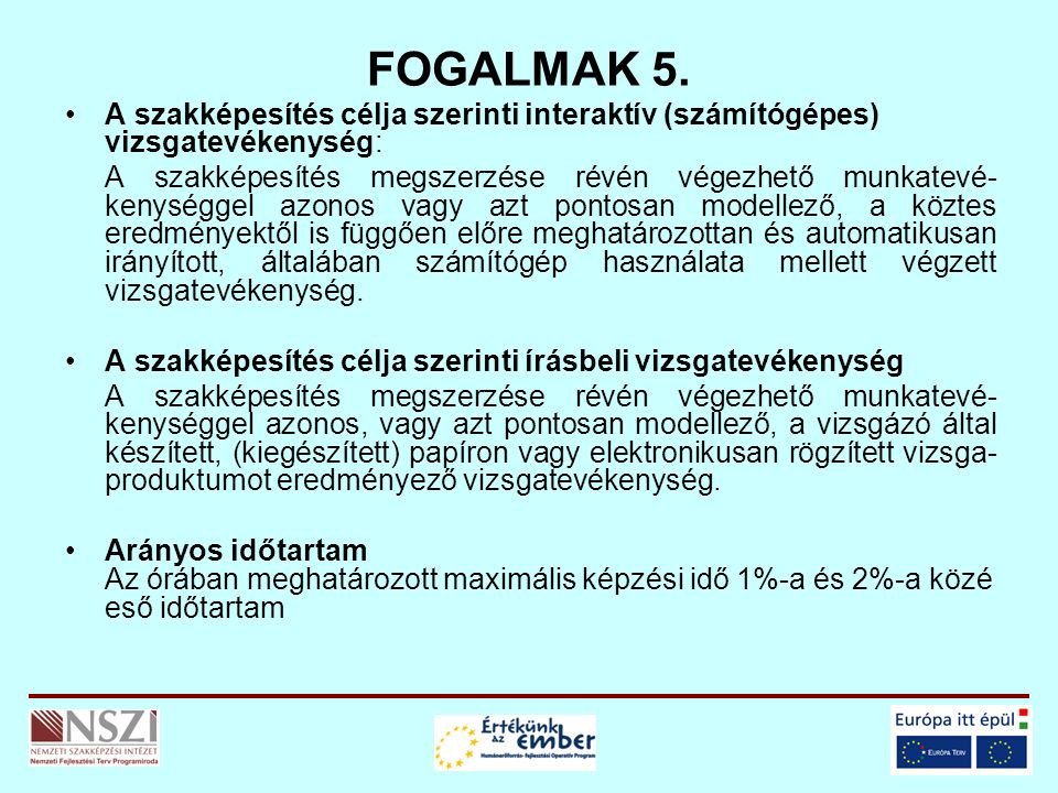 FOGALMAK 5. A szakképesítés célja szerinti interaktív (számítógépes) vizsgatevékenység: A szakképesítés megszerzése révén végezhető munkatevé- kenység