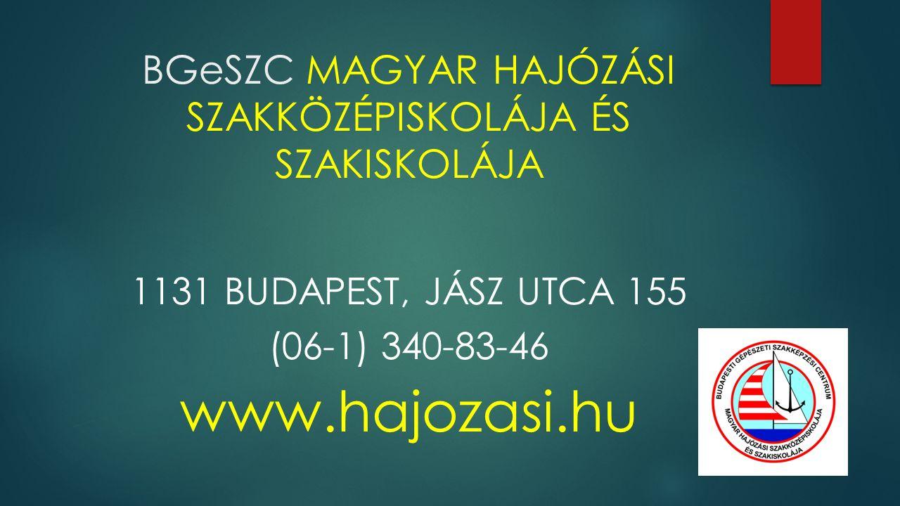 BGeSZC MAGYAR HAJÓZÁSI SZAKKÖZÉPISKOLÁJA ÉS SZAKISKOLÁJA 1131 BUDAPEST, JÁSZ UTCA 155 (06-1) 340-83-46 www.hajozasi.hu