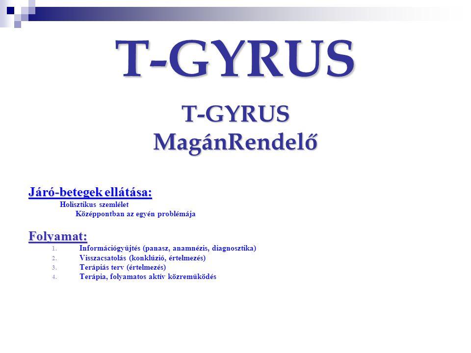 T-GYRUS T-GYRUSMagánRendelő Járó-betegek ellátása: Holisztikus szemlélet Középpontban az egyén problémájaFolyamat: 1. Információgyűjtés (panasz, anamn