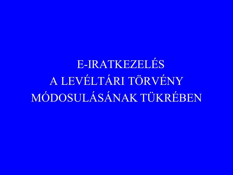 E-IRATKEZELÉS A LEVÉLTÁRI TÖRVÉNY MÓDOSULÁSÁNAK TÜKRÉBEN