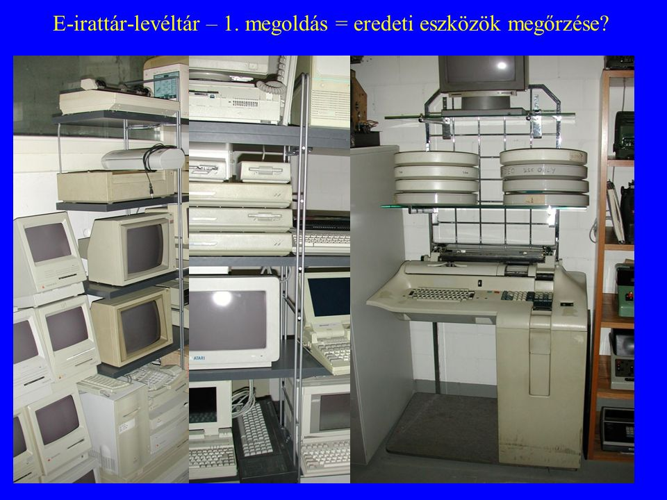E-irattár-levéltár – 1. megoldás = eredeti eszközök megőrzése?