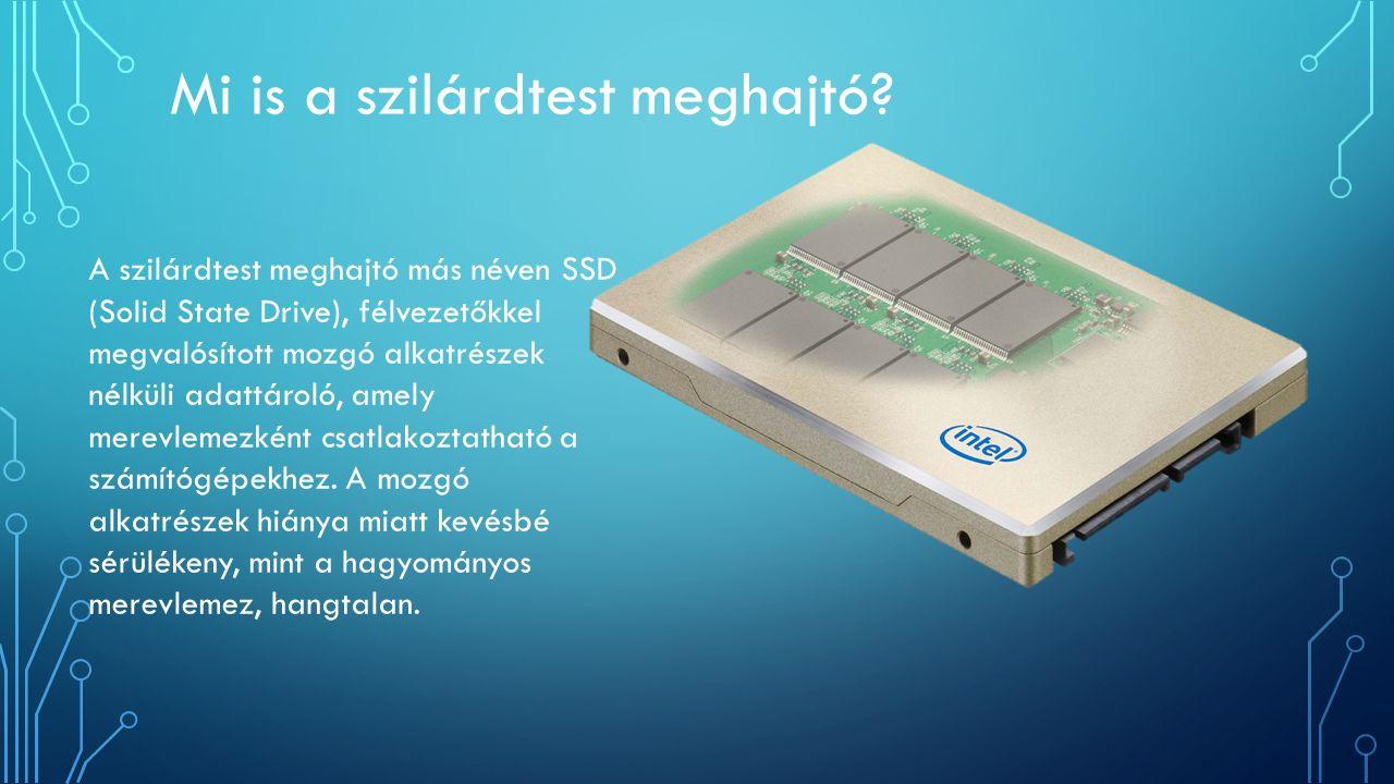 Mi is a szilárdtest meghajtó? A szilárdtest meghajtó más néven SSD (Solid State Drive), félvezetőkkel megvalósított mozgó alkatrészek nélküli adattáro