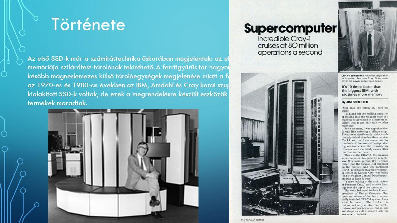 Története Az első SSD-k már a számítástechnika őskorában megjelentek: az elektroncsöves számítógépek ferritgyűrűs memóriája szilárdtest-tárolónak teki